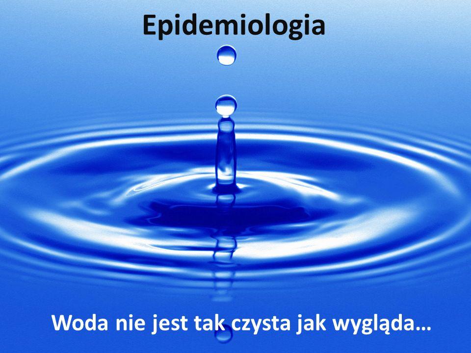 Epidemiologia Woda nie jest tak czysta jak wygląda…