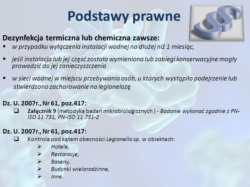 Podstawy prawne Dezynfekcja termiczna lub chemiczna zawsze: w przypadku wyłączenia instalacji wodnej na dłużej niż 1 miesiąc, jeśli instalacja lub jej