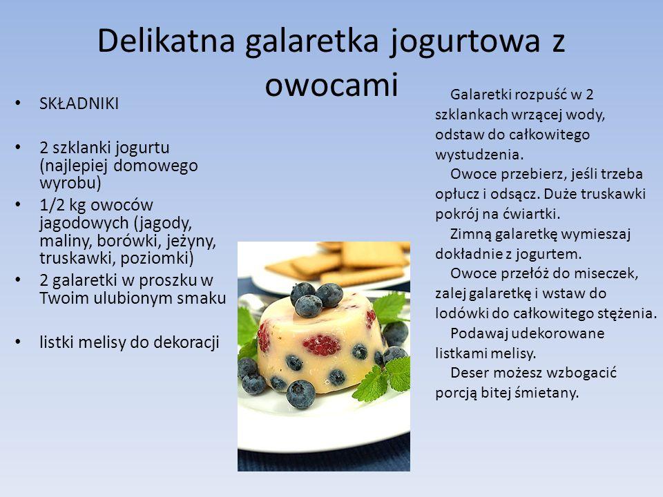 Delikatna galaretka jogurtowa z owocami SKŁADNIKI 2 szklanki jogurtu (najlepiej domowego wyrobu) 1/2 kg owoców jagodowych (jagody, maliny, borówki, je