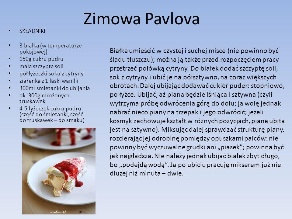 Zimowa Pavlova SKŁADNIKI 3 białka (w temperaturze pokojowej) 150g cukru pudru mała szczypta soli pół łyżeczki soku z cytryny ziarenka z 1 laski wanili