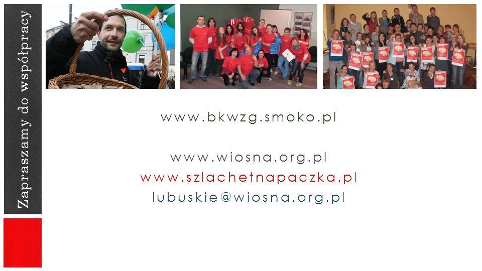 Zapraszamy do współpracy www.bkwzg.smoko.pl www.wiosna.org.pl www.szlachetnapaczka.pl lubuskie@wiosna.org.pl