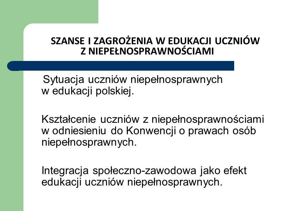 SZANSE I ZAGROŻENIA W EDUKACJI UCZNIÓW Z NIEPEŁNOSPRAWNOŚCIAMI Sytuacja uczniów niepełnosprawnych w edukacji polskiej.