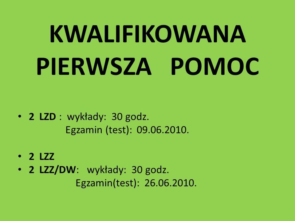 KWALIFIKOWANA PIERWSZA POMOC 2 LZD : wykłady: 30 godz. Egzamin (test): 09.06.2010. 2 LZZ 2 LZZ/DW: wykłady: 30 godz. Egzamin(test): 26.06.2010.