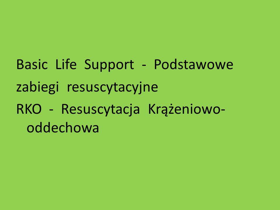 Basic Life Support - Podstawowe zabiegi resuscytacyjne RKO - Resuscytacja Krążeniowo- oddechowa