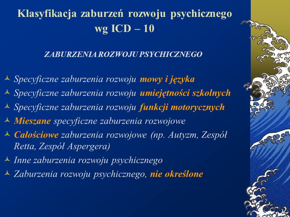Klasyfikacja zaburzeń rozwoju psychicznego wg ICD – 10 ZABURZENIA ROZWOJU PSYCHICZNEGO Specyficzne zaburzenia rozwoju mowy i języka Specyficzne zaburz