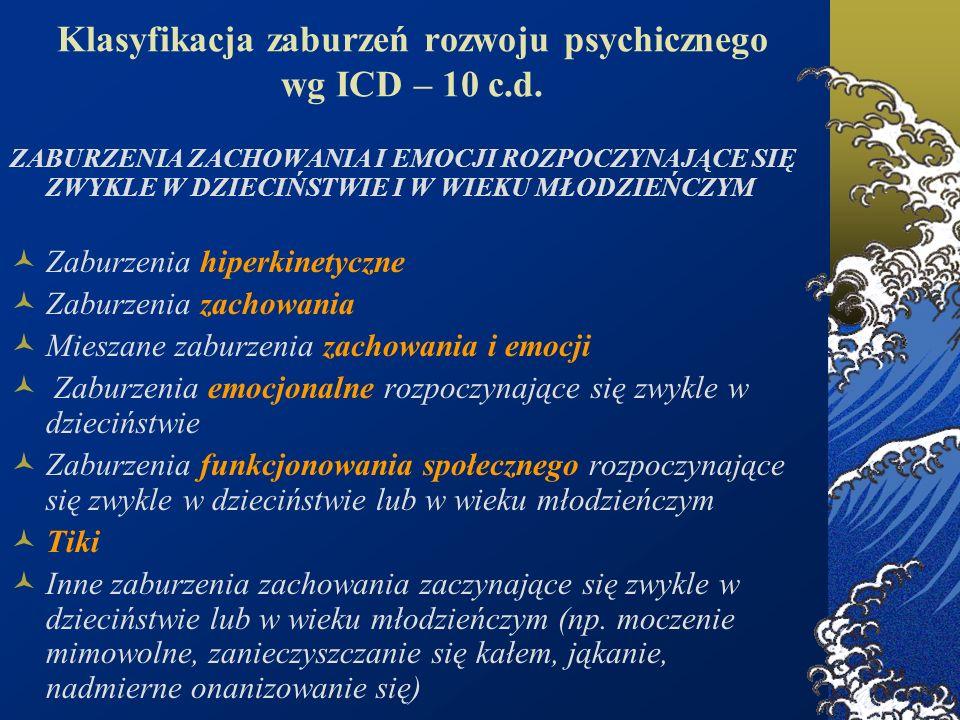 Klasyfikacja zaburzeń rozwoju psychicznego wg ICD – 10 c.d. ZABURZENIA ZACHOWANIA I EMOCJI ROZPOCZYNAJĄCE SIĘ ZWYKLE W DZIECIŃSTWIE I W WIEKU MŁODZIEŃ