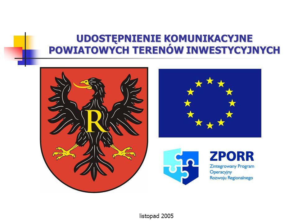 listopad 2005 Montaż finansowy Koszt realizacji inwestycji wynosi prawie 5 mln PLN 0,51,01,52,02,53,03,54,55,0mlnPLN4,0 Budżet powiatu Budżet Państwa Dofinansowanie z Unii Europejskiej