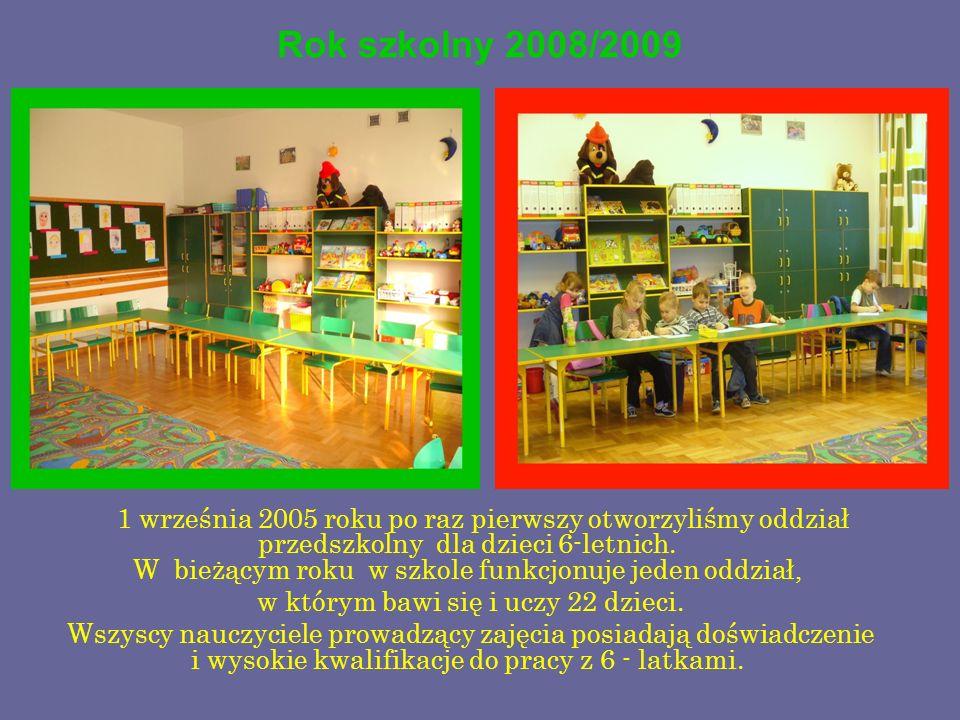 Rok szkolny 2008/2009 1 września 2005 roku po raz pierwszy otworzyliśmy oddział przedszkolny dla dzieci 6-letnich. W bieżącym roku w szkole funkcjonuj