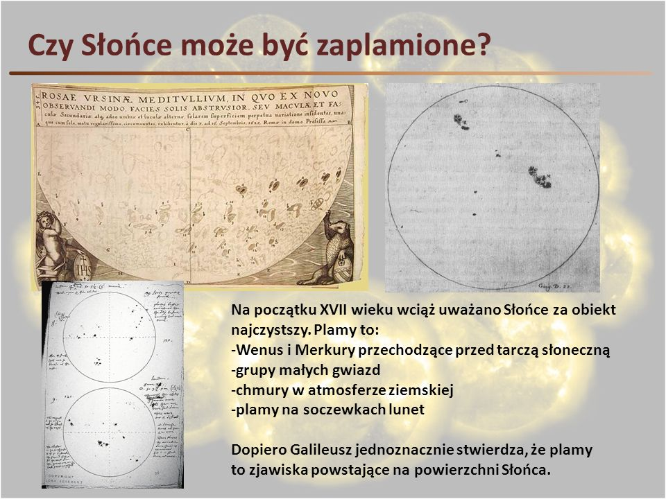 Czy Słońce może być zaplamione? Na początku XVII wieku wciąż uważano Słońce za obiekt najczystszy. Plamy to: -Wenus i Merkury przechodzące przed tarcz