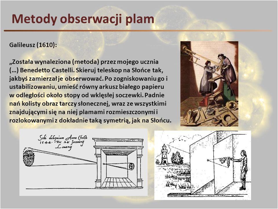 Metody obserwacji plam Galileusz (1610): Została wynaleziona (metoda) przez mojego ucznia (…) Benedetto Castelli. Skieruj teleskop na Słońce tak, jakb