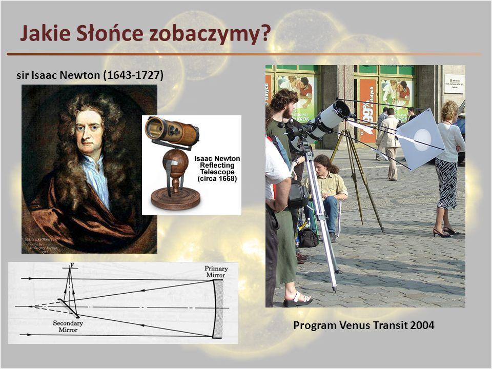 Jakie Słońce zobaczymy? sir Isaac Newton (1643-1727) Program Venus Transit 2004