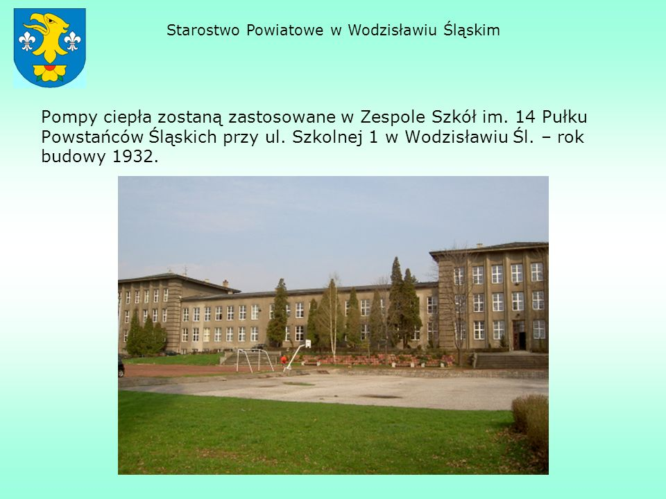 Pompy ciepła zostaną zastosowane w Zespole Szkół im. 14 Pułku Powstańców Śląskich przy ul. Szkolnej 1 w Wodzisławiu Śl. – rok budowy 1932. Starostwo P