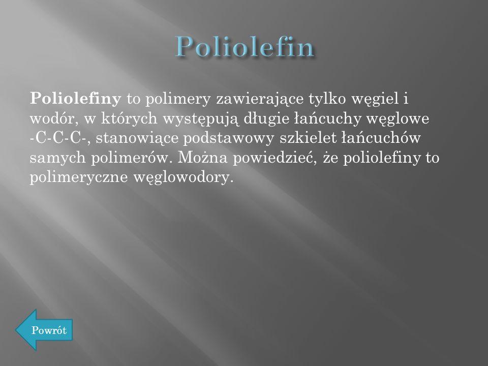 Poliolefiny to polimery zawierające tylko węgiel i wodór, w których występują długie łańcuchy węglowe -C-C-C-, stanowiące podstawowy szkielet łańcuchó