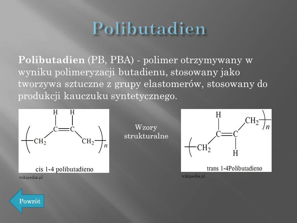 Polibutadien (PB, PBA) - polimer otrzymywany w wyniku polimeryzacji butadienu, stosowany jako tworzywa sztuczne z grupy elastomerów, stosowany do prod
