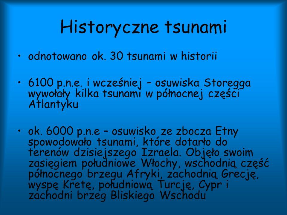 Historyczne tsunami odnotowano ok. 30 tsunami w historii 6100 p.n.e. i wcześniej – osuwiska Storegga wywołały kilka tsunami w północnej części Atlanty