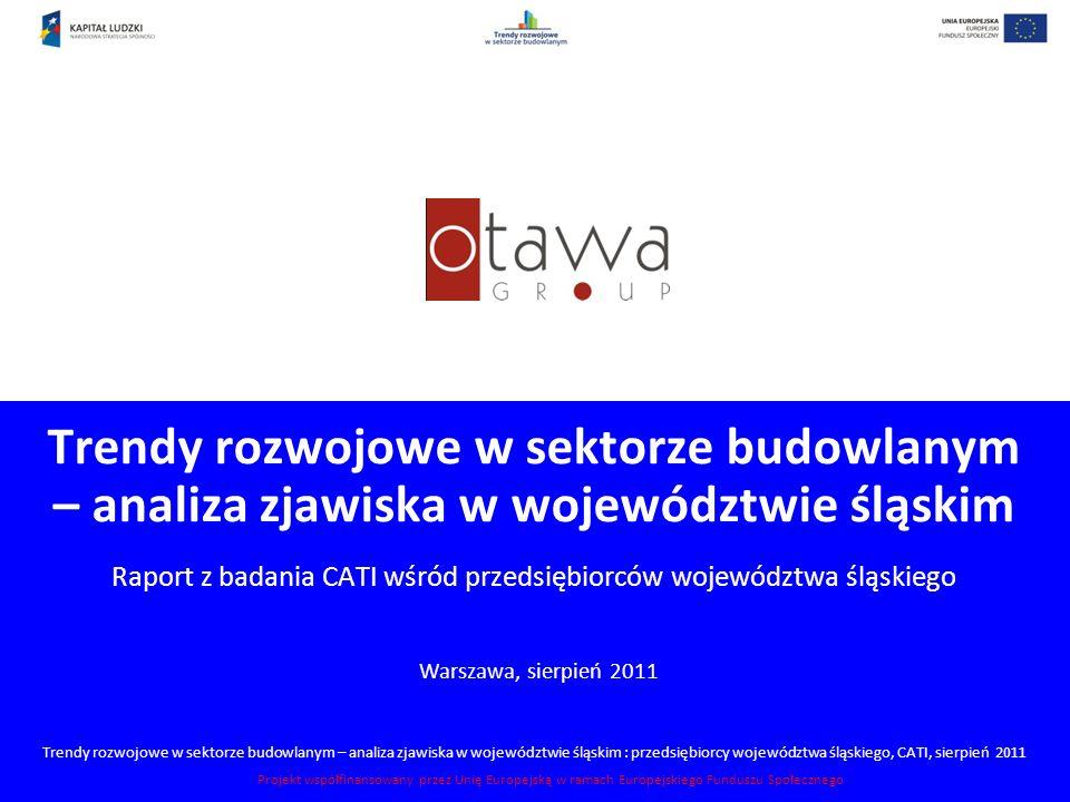 Trendy rozwojowe w sektorze budowlanym – analiza zjawiska w województwie śląskim : przedsiębiorcy województwa śląskiego, CATI, sierpień 2011 Projekt w