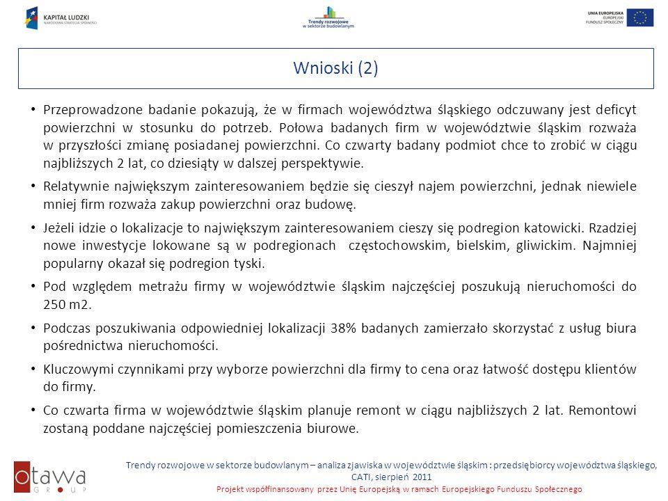 Slajd 9 Trendy rozwojowe w sektorze budowlanym – analiza zjawiska w województwie śląskim : przedsiębiorcy województwa śląskiego, CATI, sierpień 2011 Projekt współfinansowany przez Unię Europejską w ramach Europejskiego Funduszu Społecznego Wnioski (3) O ile Polska nie zostanie dotknięta kolejną fala kryzysu wydaje się, że można oczekiwać rozwoju w sektorze rynku budowlanego dla firm.