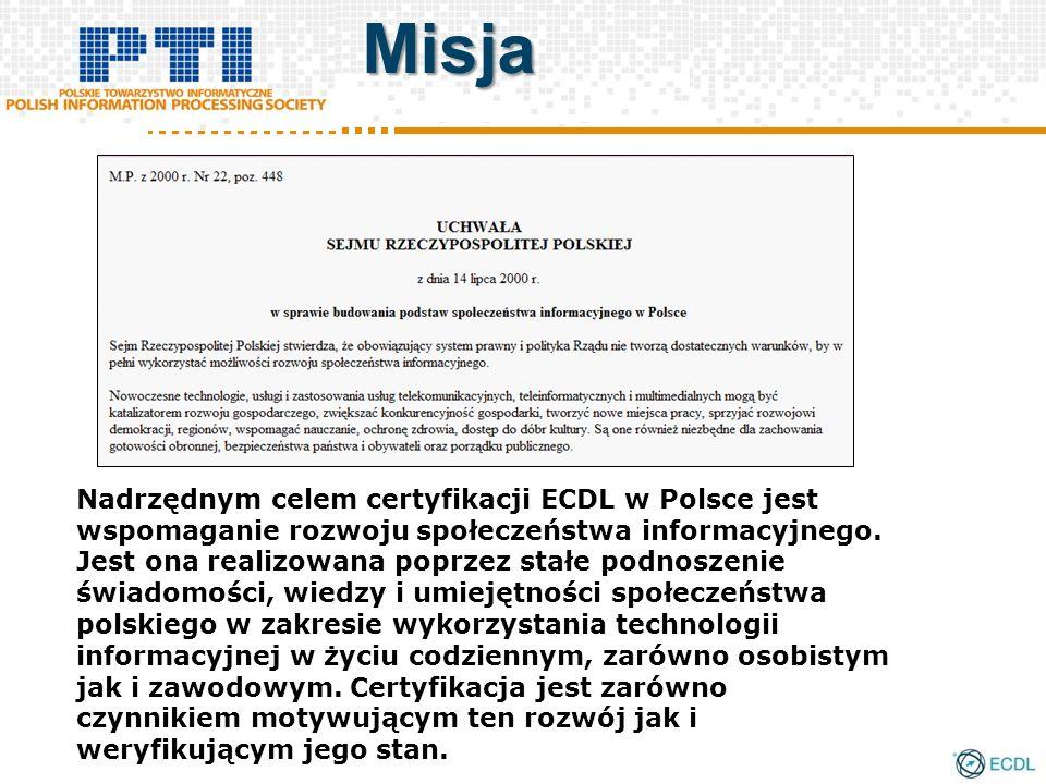 Misja Nadrzędnym celem certyfikacji ECDL w Polsce jest wspomaganie rozwoju społeczeństwa informacyjnego. Jest ona realizowana poprzez stałe podnoszeni