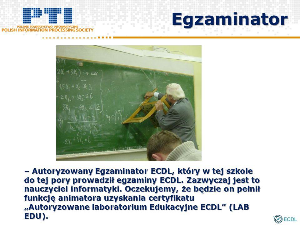 Egzaminator – Autoryzowany Egzaminator ECDL, który w tej szkole do tej pory prowadził egzaminy ECDL. Zazwyczaj jest to nauczyciel informatyki. Oczekuj