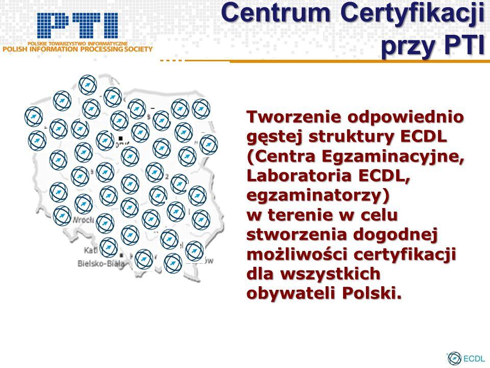Tworzenie odpowiednio gęstej struktury ECDL (Centra Egzaminacyjne, Laboratoria ECDL, egzaminatorzy) w terenie w celu stworzenia dogodnej możliwości certyfikacji dla wszystkich obywateli Polski.