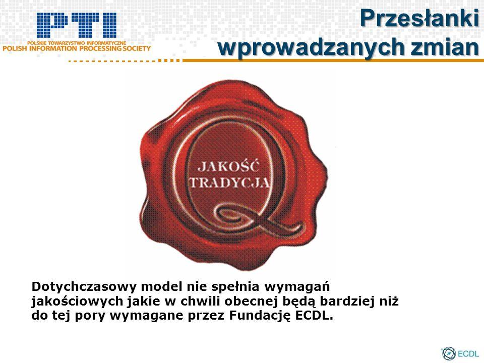 Dotychczasowy model nie spełnia wymagań jakościowych jakie w chwili obecnej będą bardziej niż do tej pory wymagane przez Fundację ECDL. Przesłanki wpr
