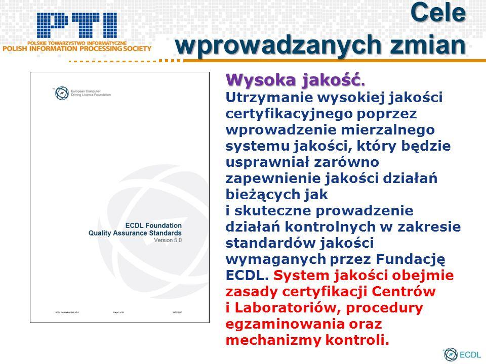 Cele wprowadzanych zmian Wysoka jakość. Utrzymanie wysokiej jakości certyfikacyjnego poprzez wprowadzenie mierzalnego systemu jakości, który będzie us