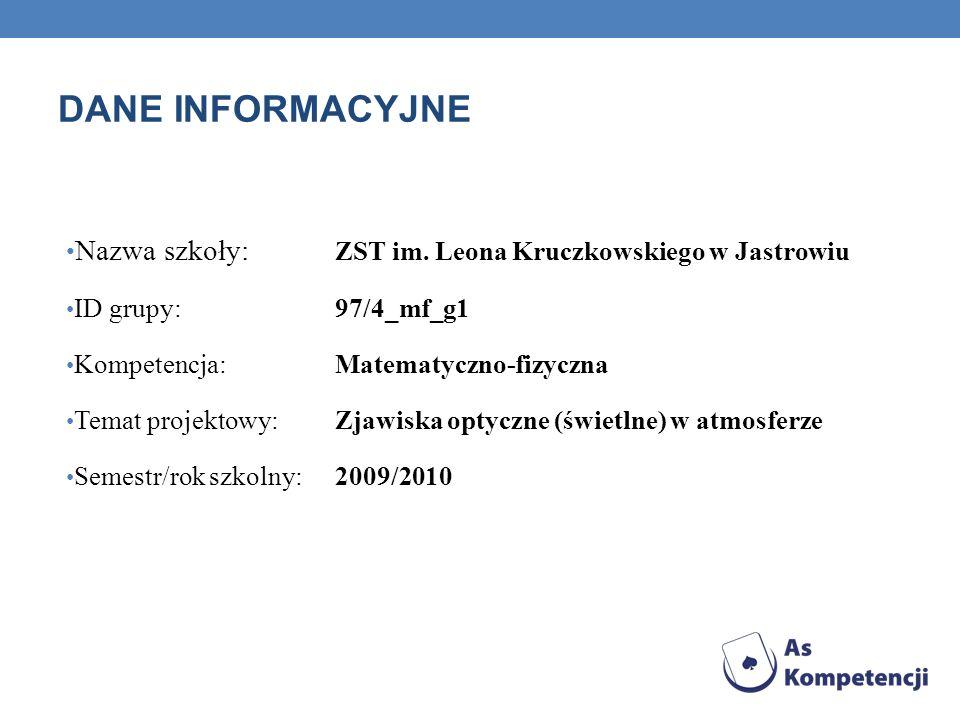 DANE INFORMACYJNE Nazwa szkoły: ZST im. Leona Kruczkowskiego w Jastrowiu ID grupy: 97/4_mf_g1 Kompetencja: Matematyczno-fizyczna Temat projektowy: Zja