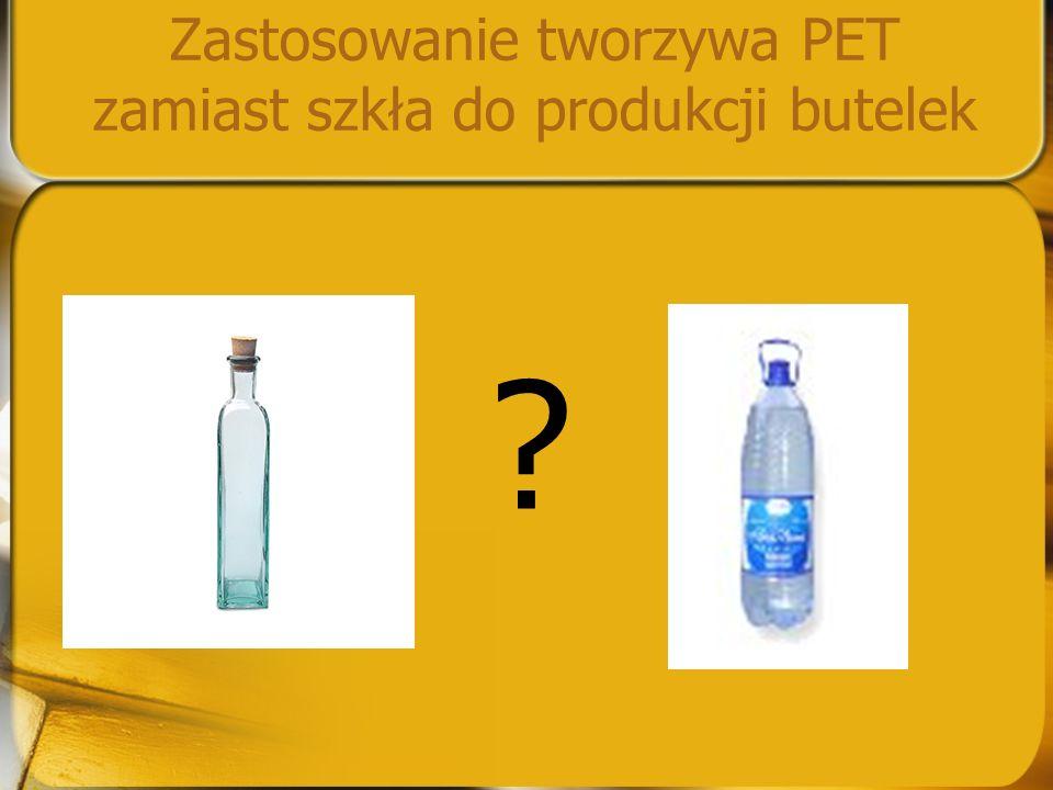 Zastosowanie tworzywa PET zamiast szkła do produkcji butelek ?