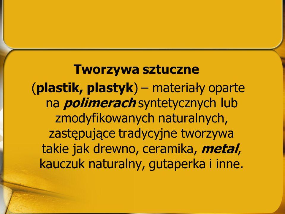 Tworzywa sztuczne (plastik, plastyk) – materiały oparte na polimerach syntetycznych lub zmodyfikowanych naturalnych, zastępujące tradycyjne tworzywa t