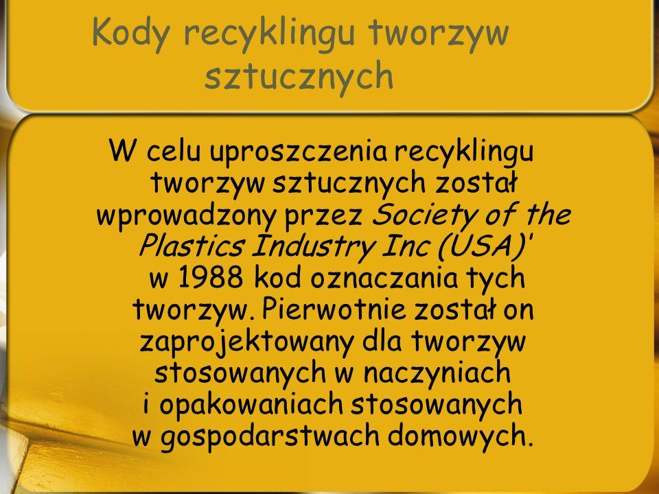 Kody recyklingu tworzyw sztucznych W celu uproszczenia recyklingu tworzyw sztucznych został wprowadzony przez Society of the Plastics Industry Inc (US