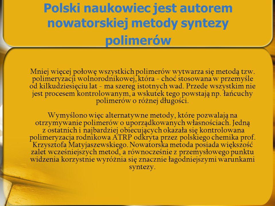 Polski naukowiec jest autorem nowatorskiej metody syntezy polimerów Mniej więcej połowę wszystkich polimerów wytwarza się metodą tzw. polimeryzacji wo