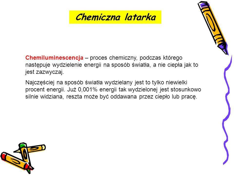 Chemiczna latarka Chemiluminescencja – proces chemiczny, podczas którego następuje wydzielenie energii na sposób światła, a nie ciepła jak to jest zaz