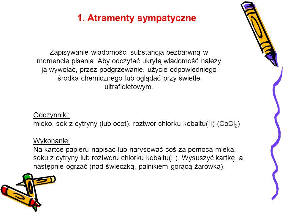 1. Atramenty sympatyczne Odczynniki: mleko, sok z cytryny (lub ocet), roztwór chlorku kobaltu(II) (CoCl 2 ) Wykonanie: Na kartce papieru napisać lub n