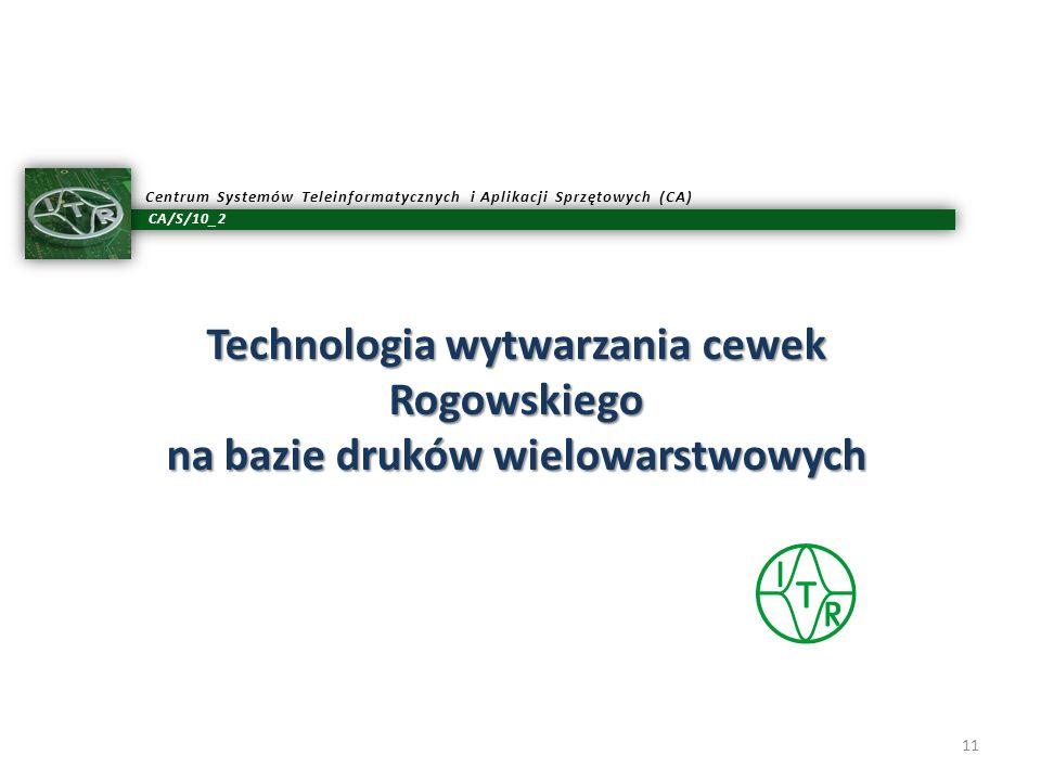 CA/S/10_2 Centrum Systemów Teleinformatycznych i Aplikacji Sprzętowych (CA) Technologia wytwarzania cewek Rogowskiego na bazie druków wielowarstwowych
