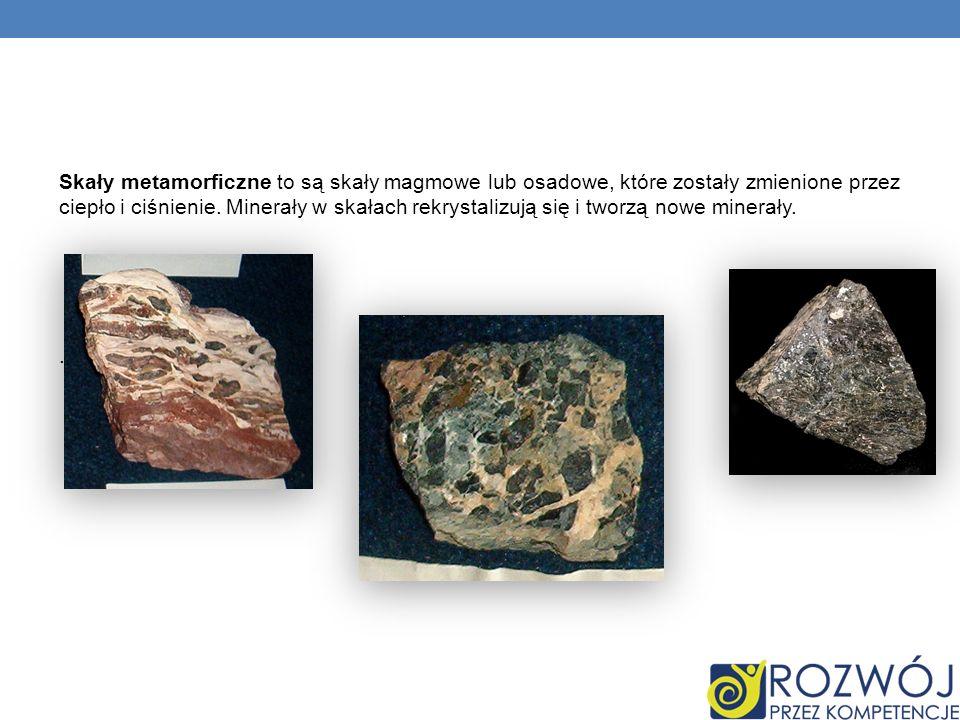 Skały metamorficzne to są skały magmowe lub osadowe, które zostały zmienione przez ciepło i ciśnienie. Minerały w skałach rekrystalizują się i tworzą