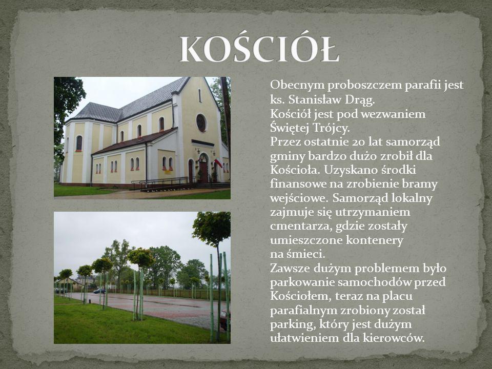 Obecnym proboszczem parafii jest ks. Stanisław Drąg. Kościół jest pod wezwaniem Świętej Trójcy. Przez ostatnie 20 lat samorząd gminy bardzo dużo zrobi