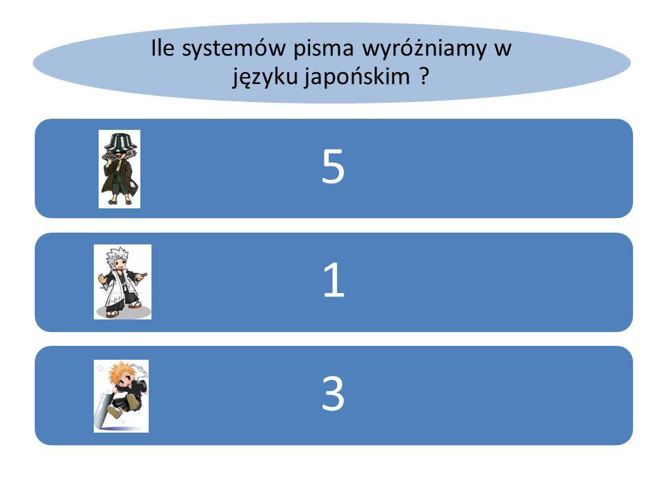 Ile systemów pisma wyróżniamy w języku japońskim ? 513