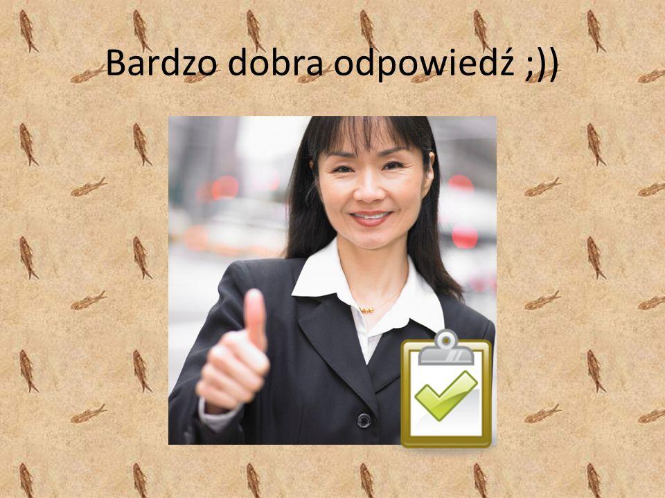 Bardzo dobra odpowiedź ;))