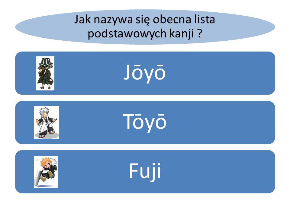 Jak nazywa się obecna lista podstawowych kanji ? JōyōTōyōFuji