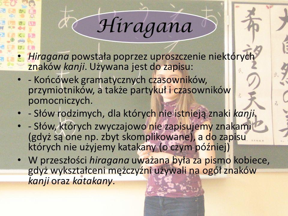 Hiragana Hiragana powstała poprzez uproszczenie niektórych znaków kanji. Używana jest do zapisu: - Końcówek gramatycznych czasowników, przymiotników,
