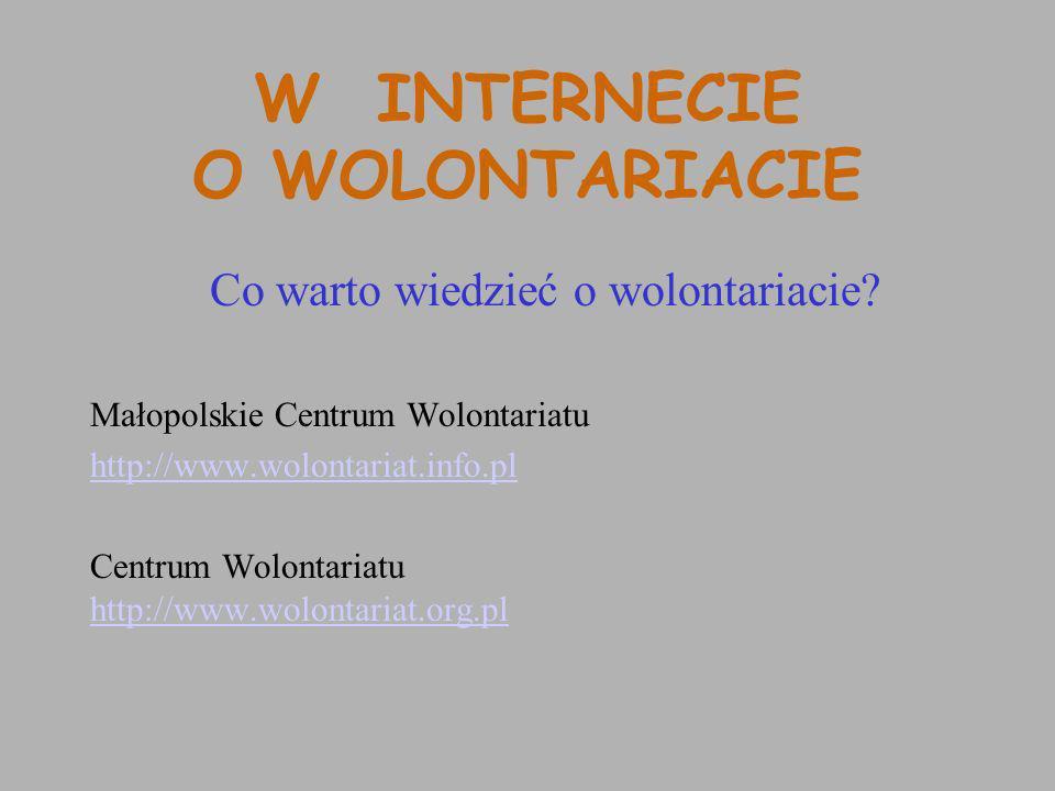 W INTERNECIE O WOLONTARIACIE Co warto wiedzieć o wolontariacie? Małopolskie Centrum Wolontariatu http://www.wolontariat.info.pl Centrum Wolontariatu h