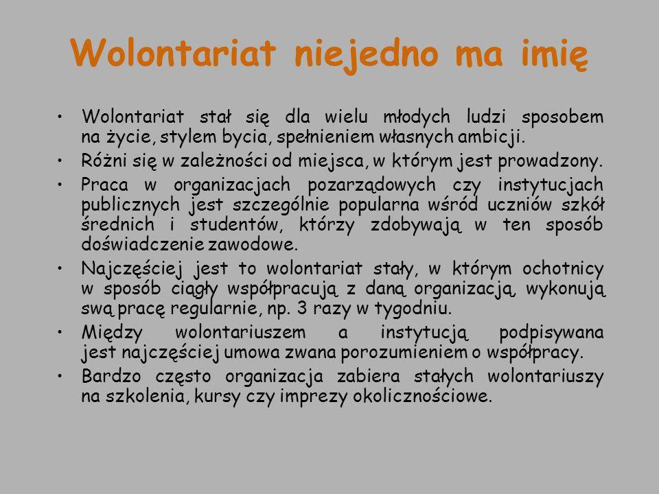 Wolontariat niejedno ma imię Wolontariat stał się dla wielu młodych ludzi sposobem na życie, stylem bycia, spełnieniem własnych ambicji. Różni się w z