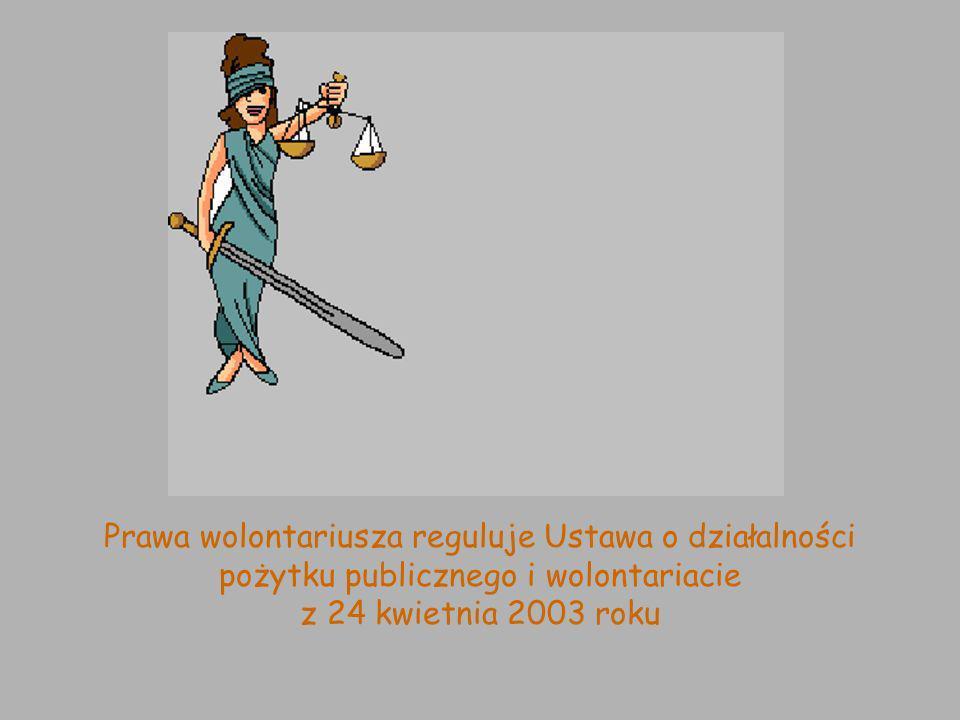PRAWA WOLONTARIUSZA Organizacja dla której pracujesz powinna poinformować Cię o Twoich prawach i obowiązkach.