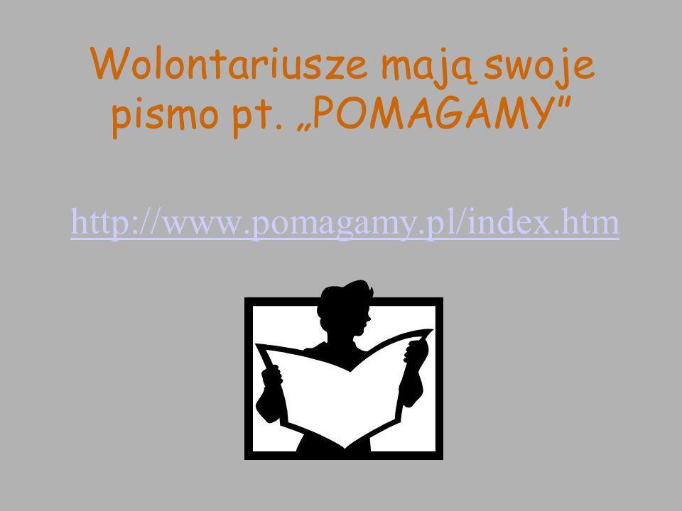Wolontariusze mają swoje pismo pt. POMAGAMY http://www.pomagamy.pl/index.htm