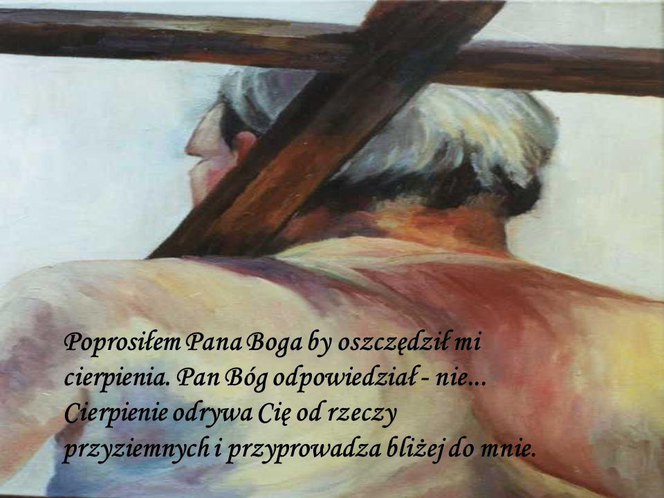 Poprosiłem Pana Boga by dał mi radość.Pan Bóg odpowiedział - nie...