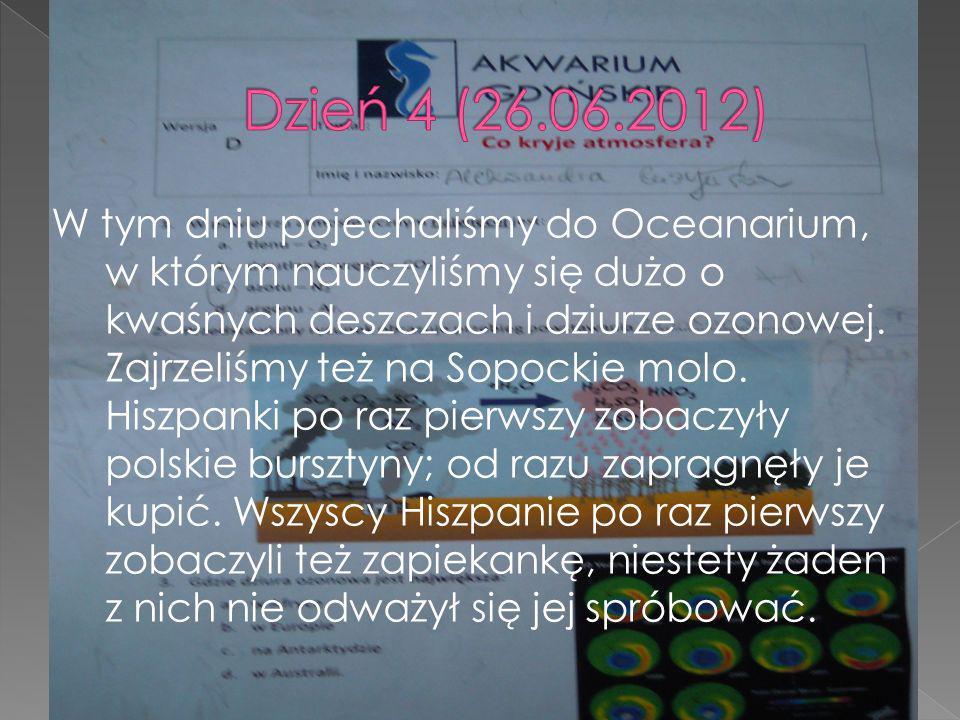 W tym dniu pojechaliśmy do Oceanarium, w którym nauczyliśmy się dużo o kwaśnych deszczach i dziurze ozonowej. Zajrzeliśmy też na Sopockie molo. Hiszpa