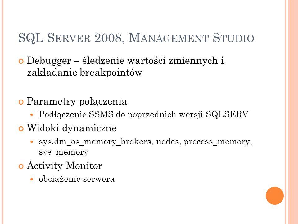SQL S ERVER 2008, M ANAGEMENT S TUDIO Debugger – śledzenie wartości zmiennych i zakładanie breakpointów Parametry połączenia Podłączenie SSMS do poprz