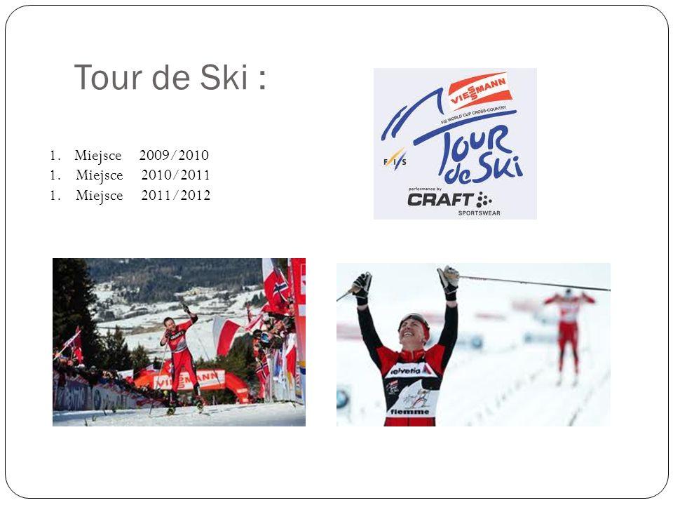 Tour de Ski : 1.Miejsce 2009/2010 1. Miejsce 2010/2011 1. Miejsce 2011/2012