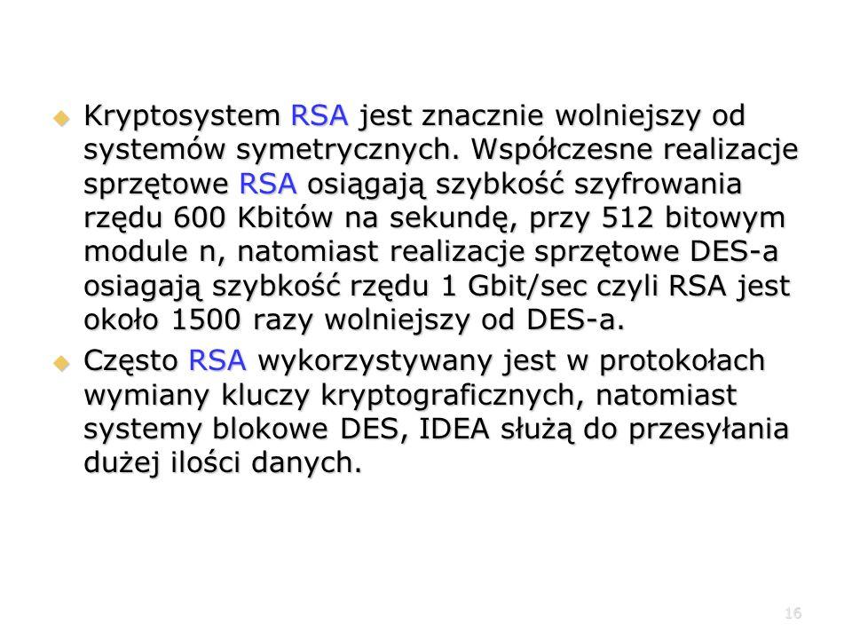 16 Kryptosystem RSA jest znacznie wolniejszy od systemów symetrycznych.