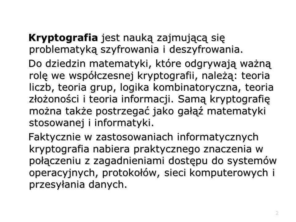 2 Kryptografia jest nauką zajmującą się problematyką szyfrowania i deszyfrowania.